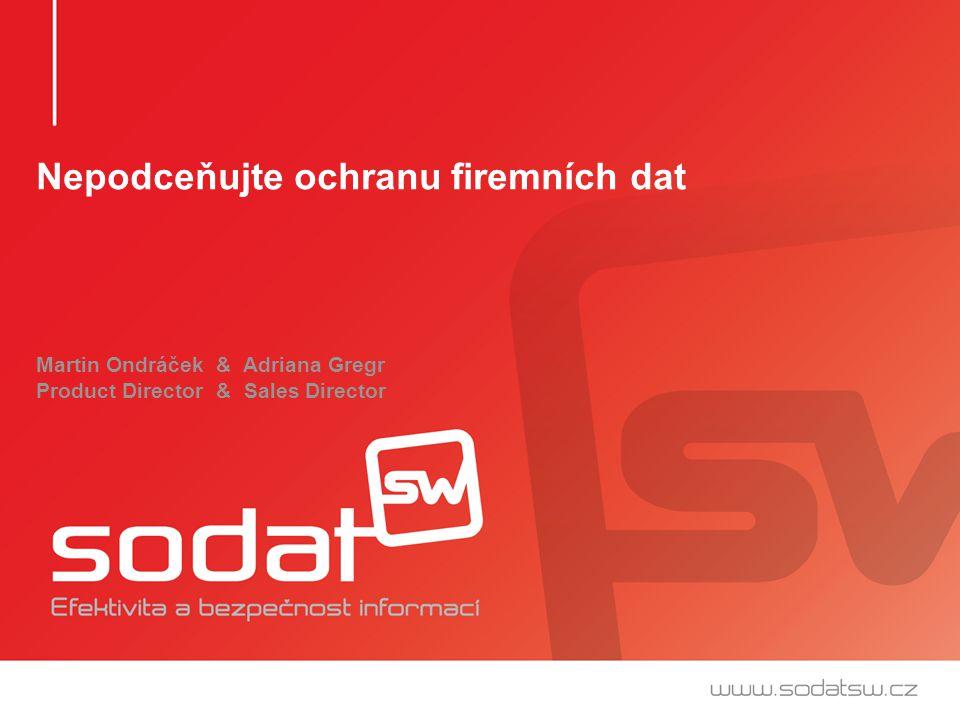 Nepodceňujte ochranu firemních dat Martin Ondráček & Adriana Gregr Product Director & Sales Director