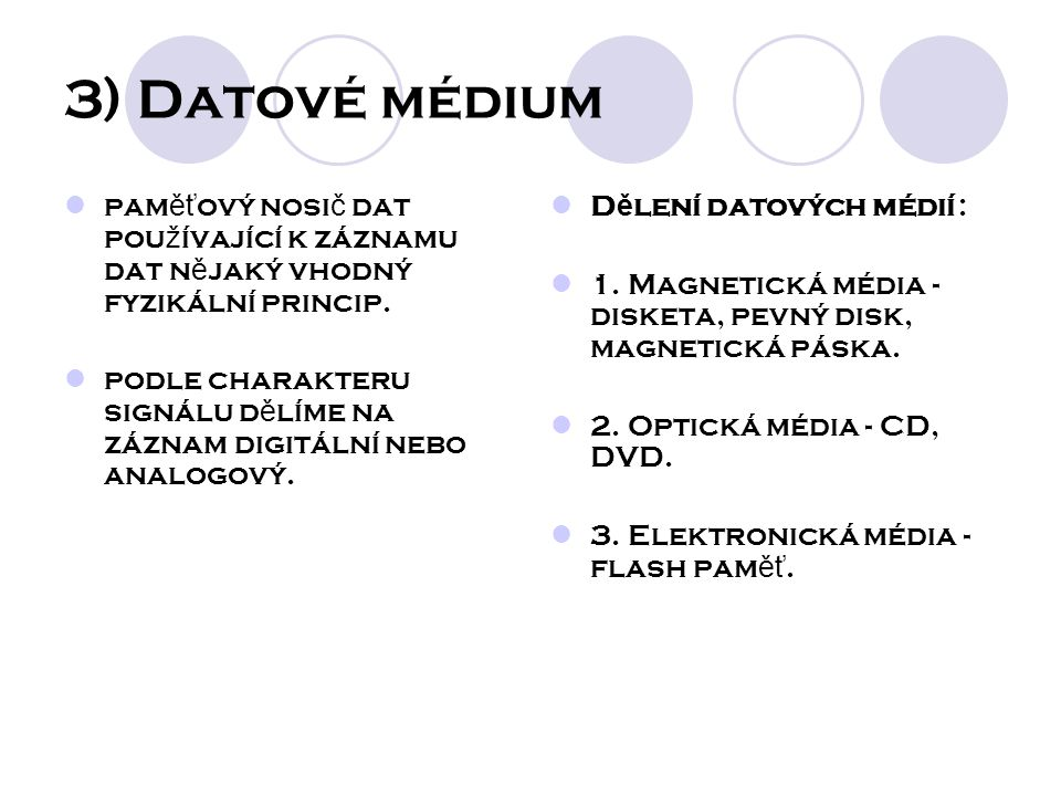 3) Datové médium pam ěť ový nosi č dat pou ž ívající k záznamu dat n ě jaký vhodný fyzikální princip.