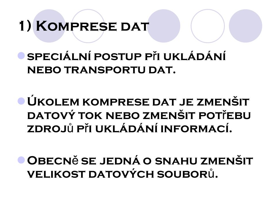 1) Komprese dat speciální postup p ř i ukládání nebo transportu dat.