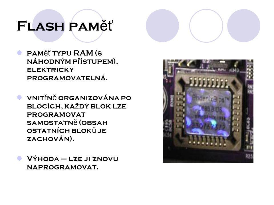 Flash pam ěť pam ěť typu RAM (s náhodným p ř ístupem), elektricky programovatelná.