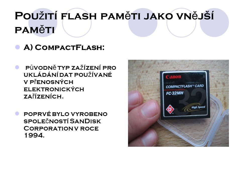 Pou ž ití flash pam ě ti jako vn ě jší pam ě ti A) CompactFlash: p ů vodn ě typ za ž ízení pro ukládání dat pou ž ívané v p ř enosných elektronických za ř ízeních.
