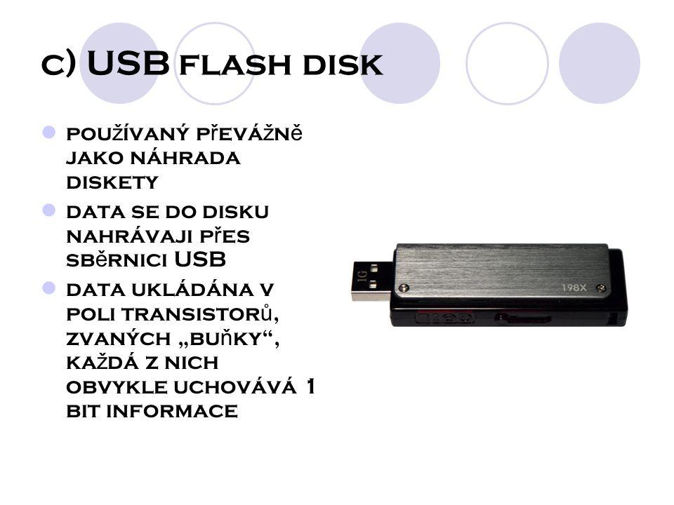 """c) USB flash disk pou ž ívaný p ř evá ž n ě jako náhrada diskety data se do disku nahrávaji p ř es sb ě rnici USB data ukládána v poli transistor ů, zvaných """"bu ň ky , ka ž dá z nich obvykle uchovává 1 bit informace"""