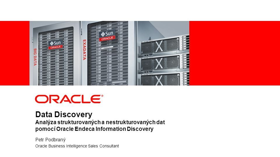 1 | © 2012 Oracle Corporation Data Discovery Analýza strukturovaných a nestrukturovaných dat pomocí Oracle Endeca Information Discovery Petr Podbraný Oracle Business Intelligence Sales Consultant