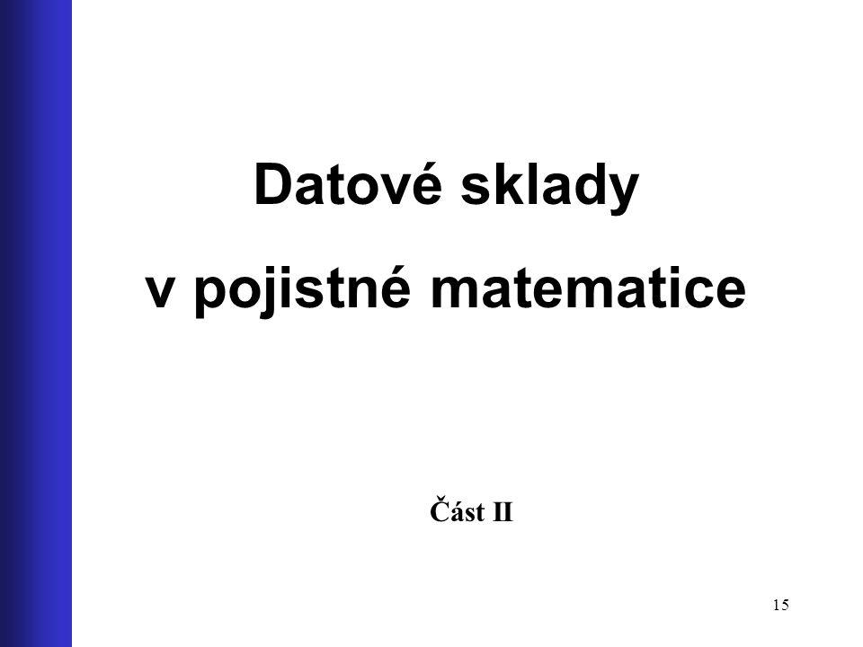 15 Datové sklady v pojistné matematice Část II