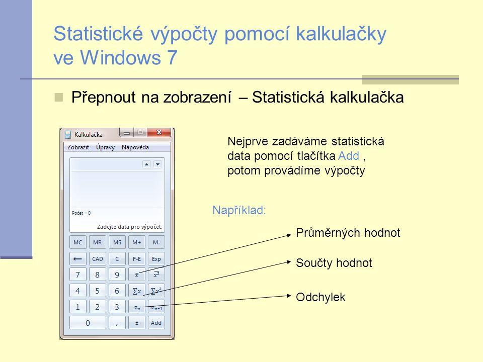 Statistické výpočty pomocí kalkulačky ve Windows 7 Přepnout na zobrazení – Statistická kalkulačka Nejprve zadáváme statistická data pomocí tlačítka Add, potom provádíme výpočty Průměrných hodnot Součty hodnot Odchylek Například: