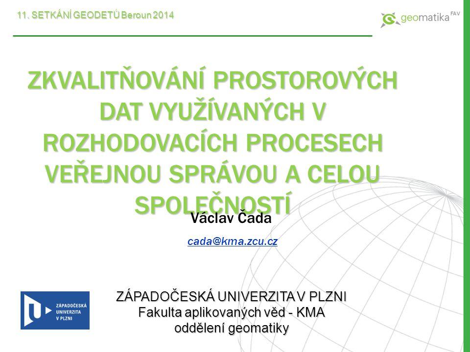 ZÁPADOČESKÁ UNIVERZITA V PLZNI Fakulta aplikovaných věd - KMA oddělení geomatiky 11. SETKÁNÍ GEODETŮ Beroun 2014 ZKVALITŇOVÁNÍ PROSTOROVÝCH DAT VYUŽÍV