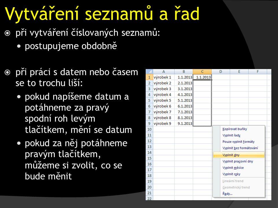 Vytváření seznamů a řad  při vytváření číslovaných seznamů: postupujeme obdobně  při práci s datem nebo časem se to trochu liší: pokud napíšeme datum a potáhneme za pravý spodní roh levým tlačítkem, mění se datum pokud za něj potáhneme pravým tlačítkem, můžeme si zvolit, co se bude měnit