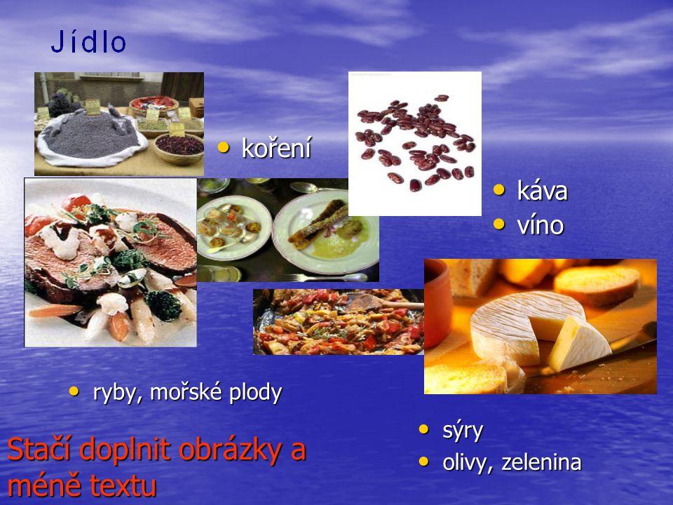 ryby, mořské plody ryby, mořské plody sýry sýry olivy, zelenina olivy, zelenina káva káva víno víno koření koření Stačí doplnit obrázky a méně textu