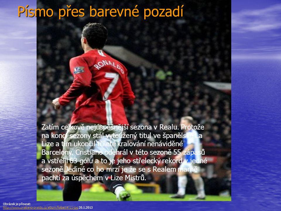 Obrázek je převzat: http://www.cristianoronaldo.cz/album/fotbal/#l11-jpghttp://www.cristianoronaldo.cz/album/fotbal/#l11-jpg 20.1.2013 Zatím celkově n