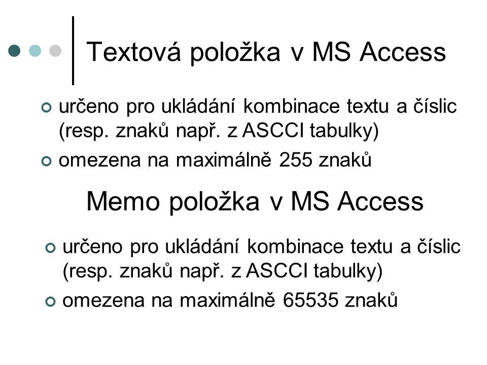 Textová položka v MS Access určeno pro ukládání kombinace textu a číslic (resp. znaků např. z ASCCI tabulky) omezena na maximálně 255 znaků Memo polož