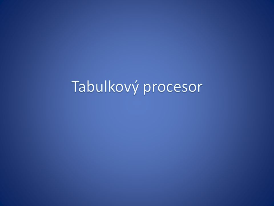 Tabulkový procesor systém pro organizaci a správu dat formou přehledných tabulek určeny pro zpracování dat převážně číselného charakteru Využití tabulkových procesorů – přehledná prezentace dat formou tabulek – matematické, finanční a statistické operace s daty – tvorba datových formulářů pro sběr a zpracování dat – zpracování datových seznamů - databází - výběr a třídění dat (ceníky, přehledy, evidence) – prezentace dat formou grafů