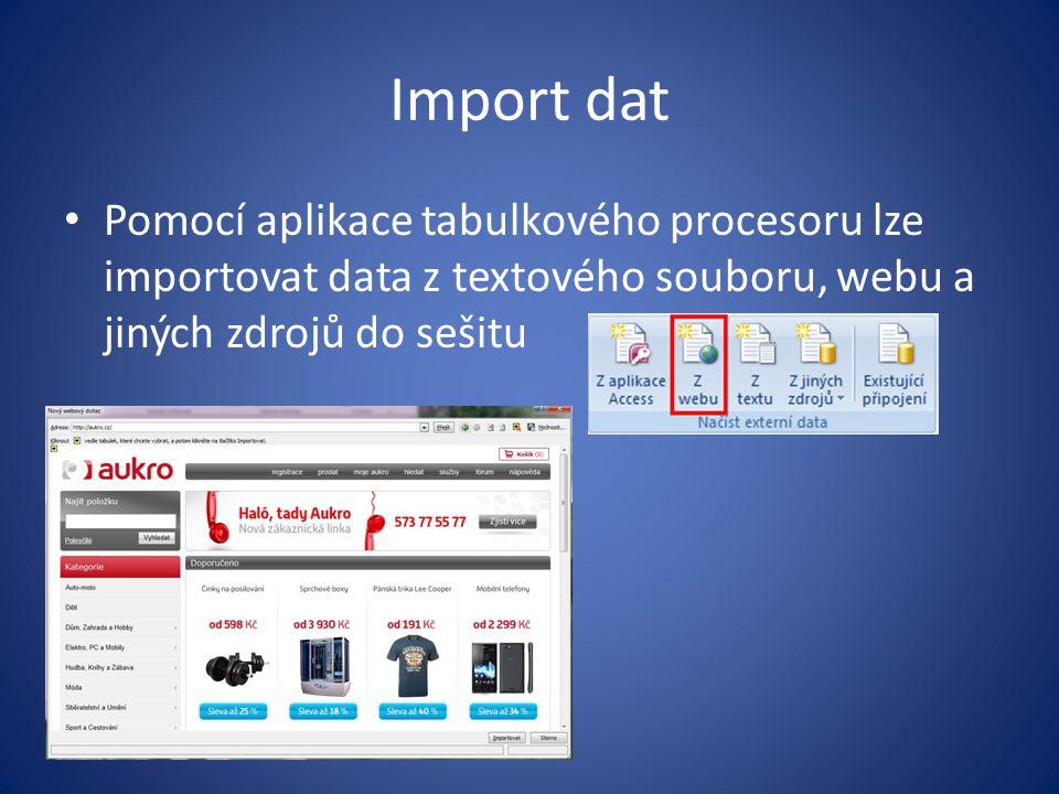 Import dat Pomocí aplikace tabulkového procesoru lze importovat data z textového souboru, webu a jiných zdrojů do sešitu