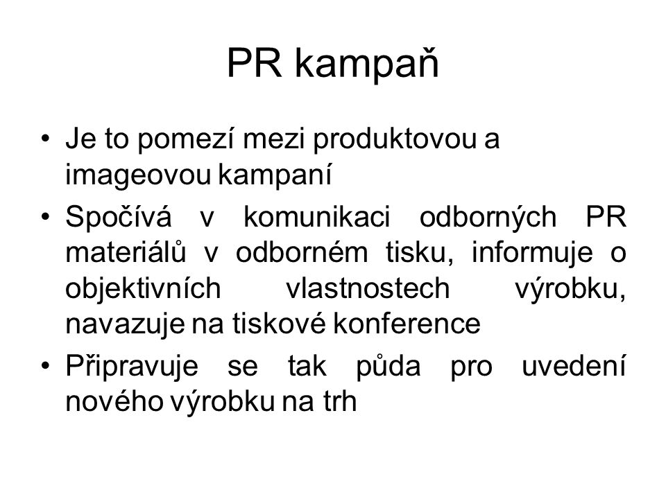PR kampaň Je to pomezí mezi produktovou a imageovou kampaní Spočívá v komunikaci odborných PR materiálů v odborném tisku, informuje o objektivních vla