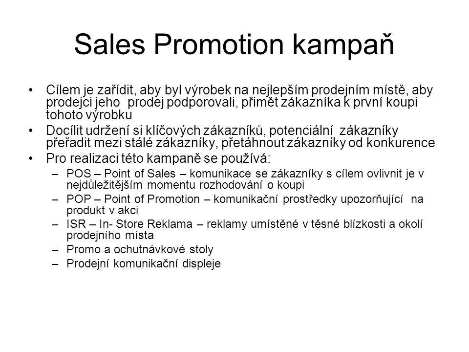 Sales Promotion kampaň Cílem je zařídit, aby byl výrobek na nejlepším prodejním místě, aby prodejci jeho prodej podporovali, přimět zákazníka k první