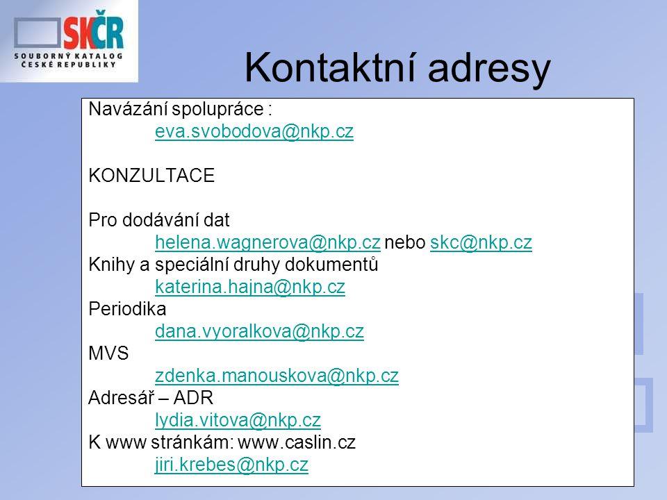 Kontaktní adresy Navázání spolupráce : eva.svobodova@nkp.cz KONZULTACE Pro dodávání dat helena.wagnerova@nkp.cz nebo skc@nkp.czhelena.wagnerova@nkp.cz Knihy a speciální druhy dokumentů katerina.hajna@nkp.cz Periodika dana.vyoralkova@nkp.cz MVS zdenka.manouskova@nkp.cz Adresář – ADR lydia.vitova@nkp.cz K www stránkám: www.caslin.cz jiri.krebes@nkp.cz