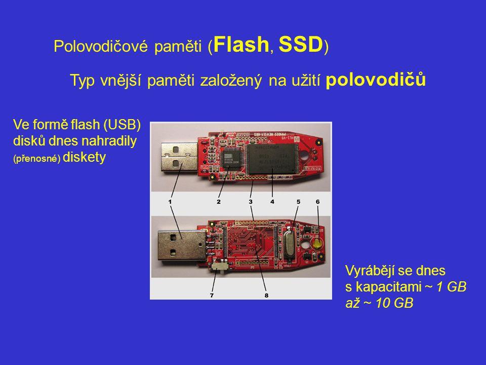 Polovodičové paměti ( Flash, SSD ) Typ vnější paměti založený na užití polovodičů Ve formě flash (USB) disků dnes nahradily (přenosné) diskety Vyrábějí se dnes s kapacitami ~ 1 GB až ~ 10 GB