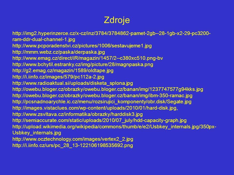 Zdroje http://img2.hyperinzerce.cz/x-cz/inz/3784/3784862-pamet-2gb--28-1gb-x2-29-pc3200- ram-ddr-dual-channel-1.jpg http://www.pcporadenstvi.cz/pictur
