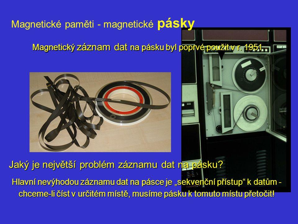 """Magnetický záznam dat na pásku byl poprvé použit v r. 1951 Hlavní nevýhodou záznamu dat na pásce je """"sekvenční přístup"""" k datům - chceme-li číst v urč"""