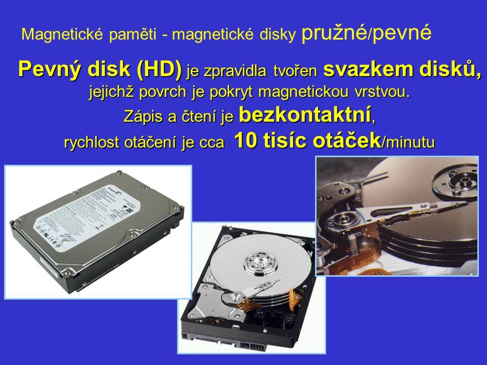 Magnetické paměti - magnetické disky pružné / pevné Pevný disk (HD) je zpravidla tvořen svazkem disků, jejichž povrch je pokryt magnetickou vrstvou. Z