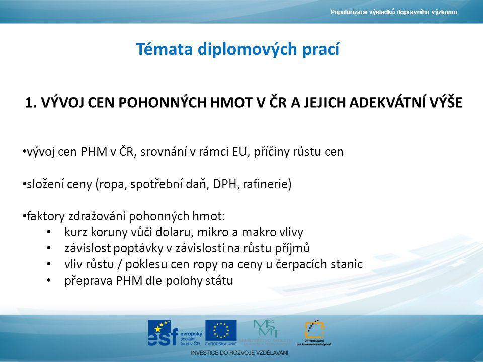 1. VÝVOJ CEN POHONNÝCH HMOT V ČR A JEJICH ADEKVÁTNÍ VÝŠE vývoj cen PHM v ČR, srovnání v rámci EU, příčiny růstu cen složení ceny (ropa, spotřební daň,
