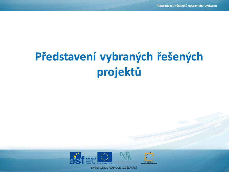 Představení vybraných řešených projektů Popularizace výsledků dopravního výzkumu