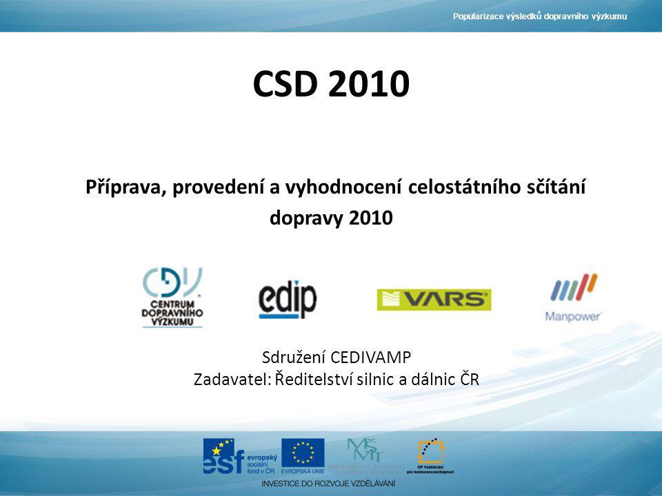 CSD 2010 Příprava, provedení a vyhodnocení celostátního sčítání dopravy 2010 Sdružení CEDIVAMP Zadavatel: Ředitelství silnic a dálnic ČR Popularizace