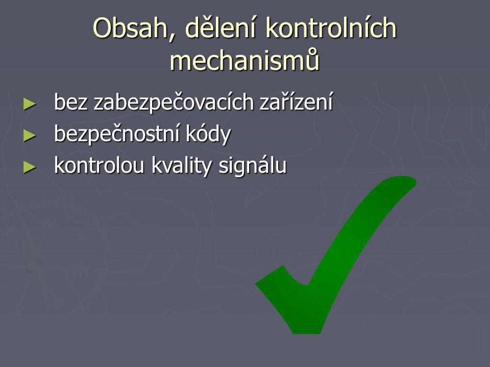 Obsah, dělení kontrolních mechanismů ► bez zabezpečovacích zařízení ► bezpečnostní kódy ► kontrolou kvality signálu