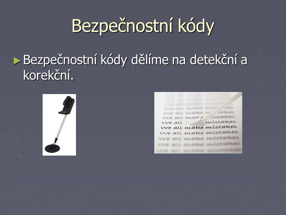 Bezpečnostní kódy ► Bezpečnostní kódy dělíme na detekční a korekční.