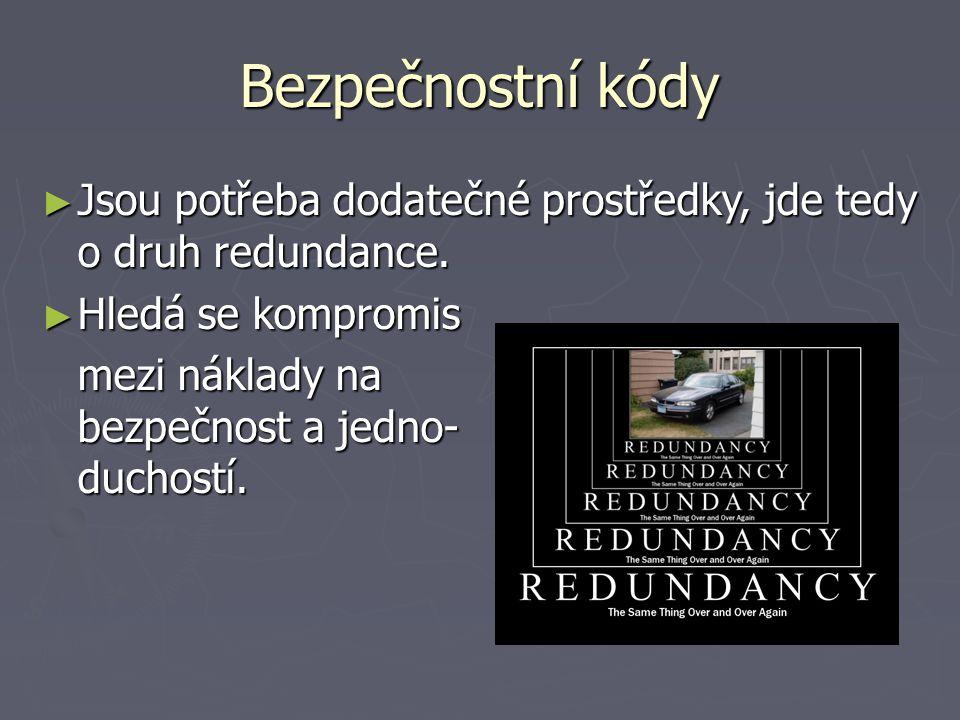 Bezpečnostní kódy ► Jsou potřeba dodatečné prostředky, jde tedy o druh redundance.