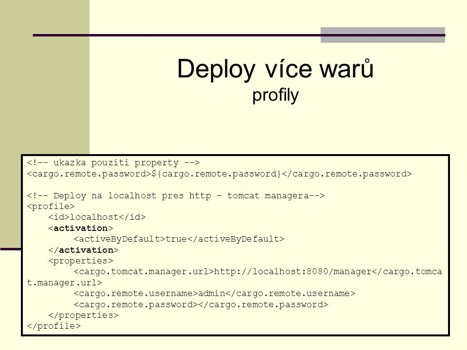 ${cargo.remote.password} localhost true http://localhost:8080/manager admin Deploy více warů profily