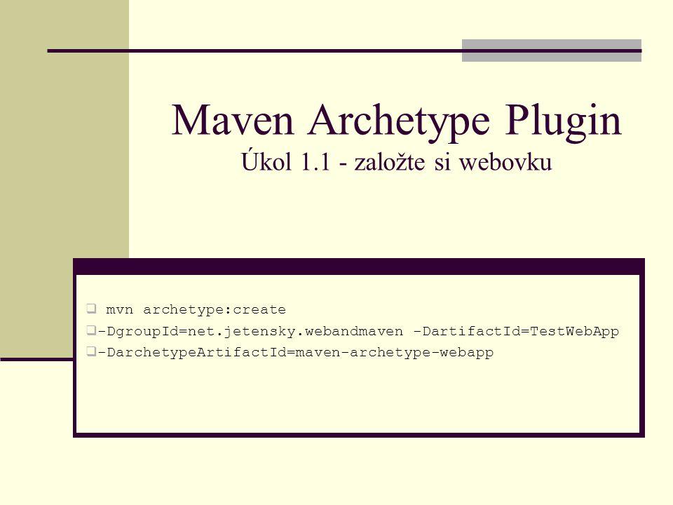 Maven Archetype Plugin Úkol 1.1 - založte si webovku  mvn archetype:create  -DgroupId=net.jetensky.webandmaven -DartifactId=TestWebApp  -DarchetypeArtifactId=maven-archetype-webapp