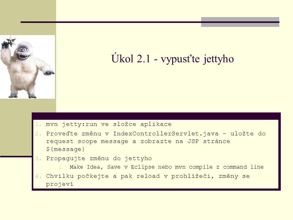 Úkol 2.1 - vypusťte jettyho 1. mvn jetty:run ve složce aplikace 2.