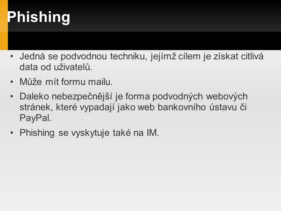 Phishing Jedná se podvodnou techniku, jejímž cílem je získat citlivá data od uživatelů. Může mít formu mailu. Daleko nebezpečnější je forma podvodných