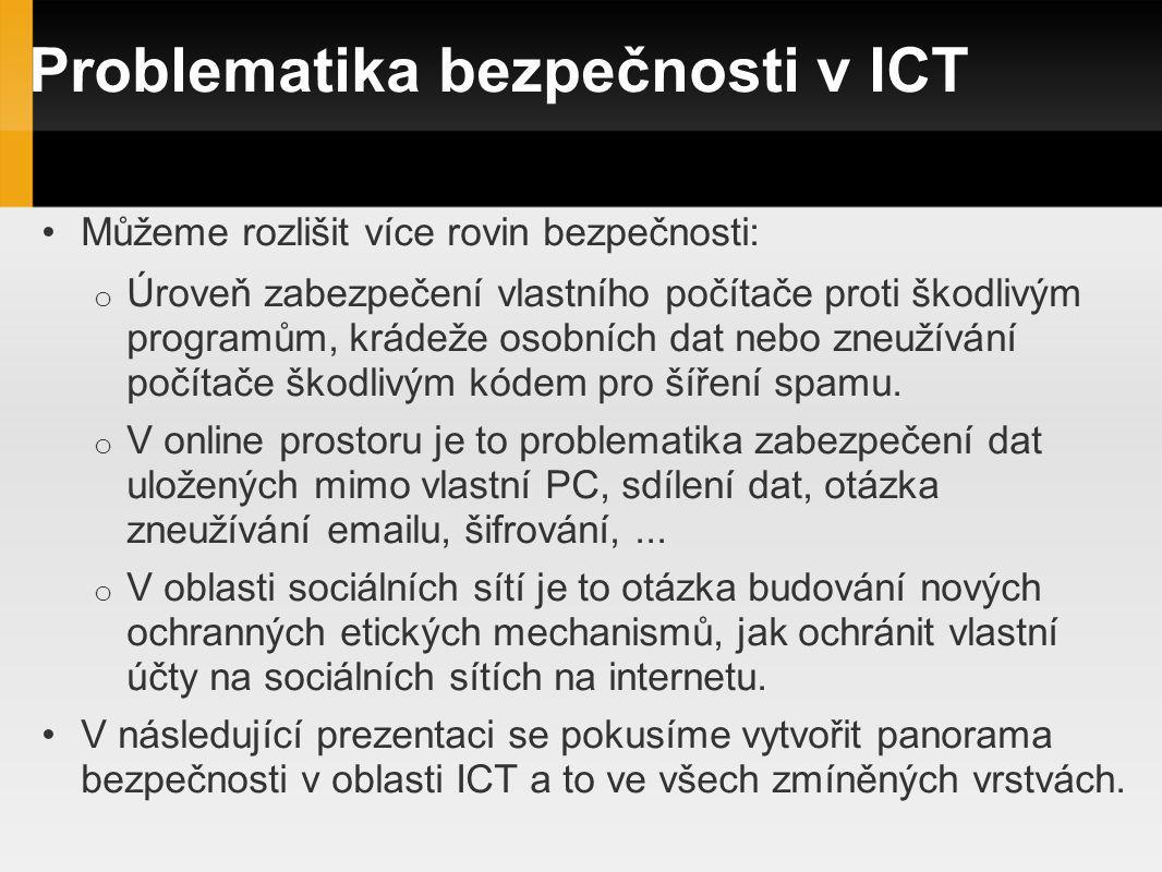 Problematika bezpečnosti v ICT Můžeme rozlišit více rovin bezpečnosti: o Úroveň zabezpečení vlastního počítače proti škodlivým programům, krádeže osob