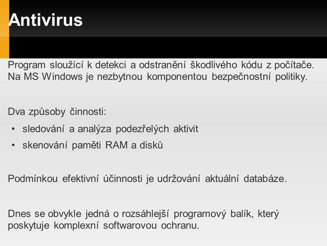 Antivirus Program sloužící k detekci a odstranění škodlivého kódu z počítače. Na MS Windows je nezbytnou komponentou bezpečnostní politiky. Dva způsob