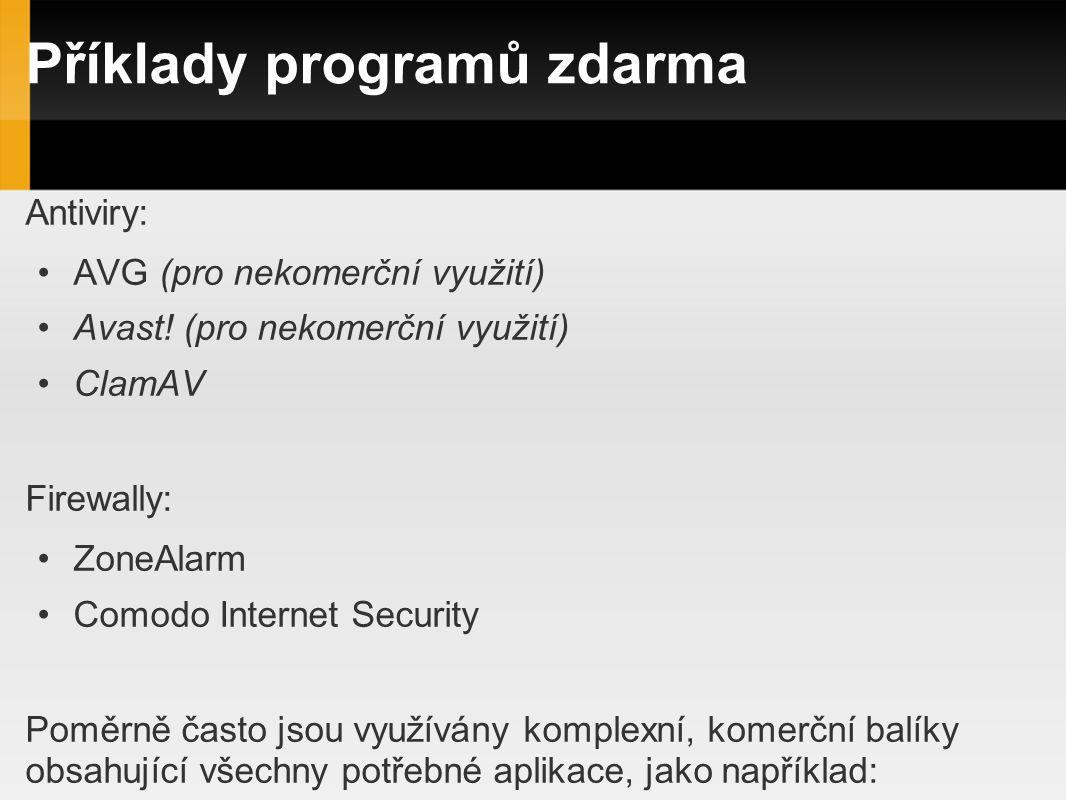 Příklady programů zdarma Antiviry: AVG (pro nekomerční využití) Avast! (pro nekomerční využití) ClamAV Firewally: ZoneAlarm Comodo Internet Security P