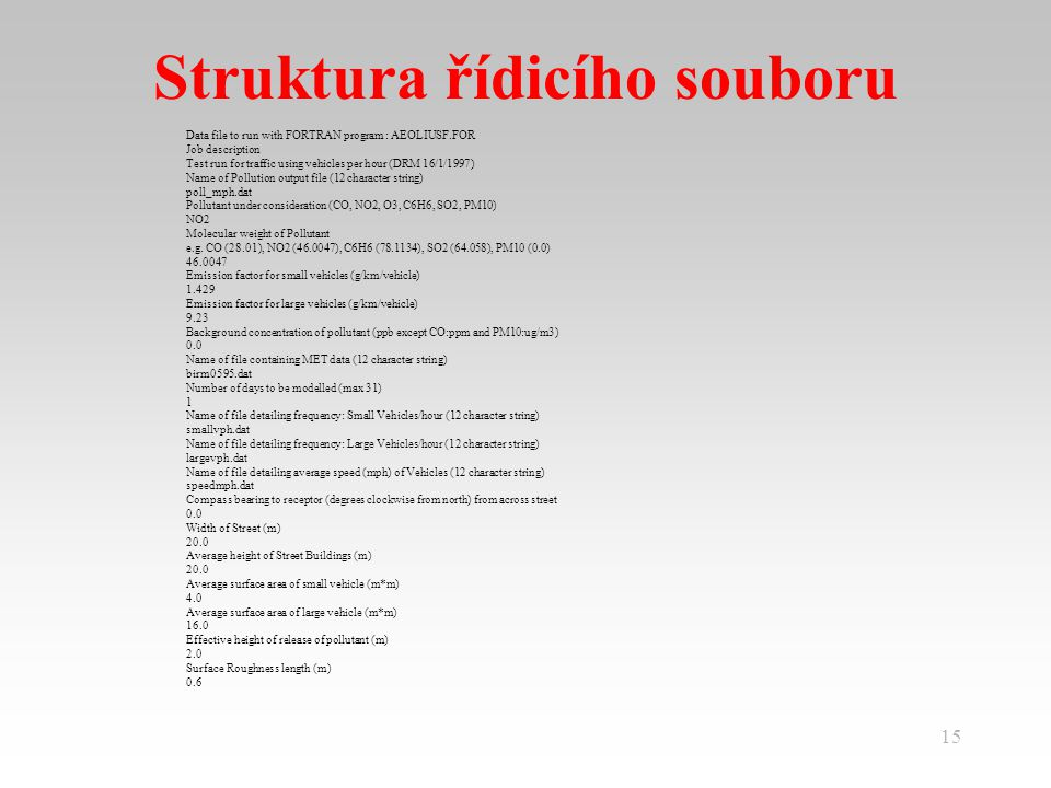 15 Struktura řídicího souboru Data file to run with FORTRAN program : AEOLIUSF.FOR Job description Test run for traffic using vehicles per hour (DRM 1