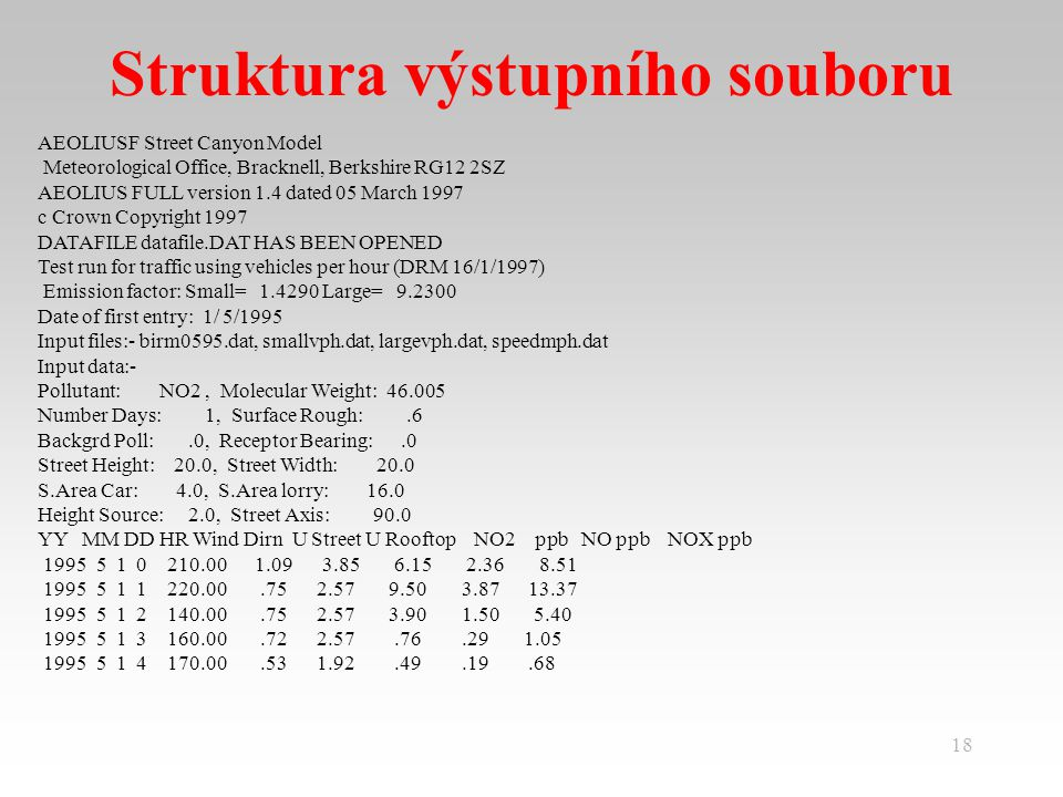 18 Struktura výstupního souboru AEOLIUSF Street Canyon Model Meteorological Office, Bracknell, Berkshire RG12 2SZ AEOLIUS FULL version 1.4 dated 05 Ma