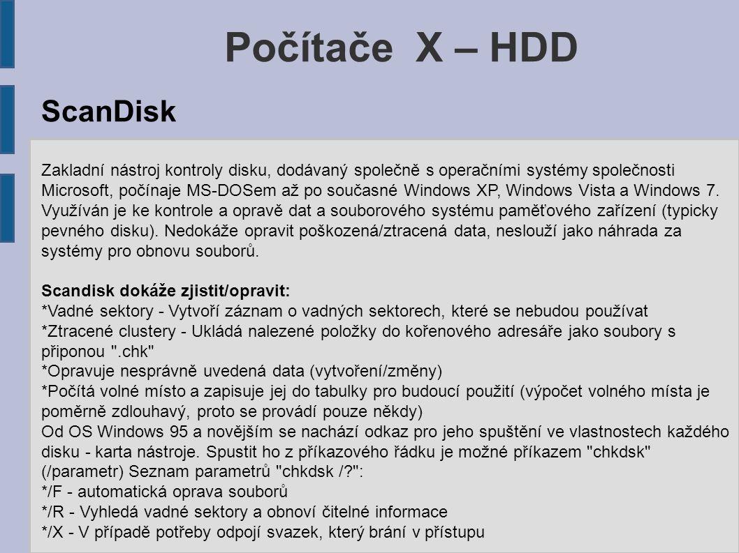 Počítače X – HDD ScanDisk Zakladní nástroj kontroly disku, dodávaný společně s operačními systémy společnosti Microsoft, počínaje MS-DOSem až po souča