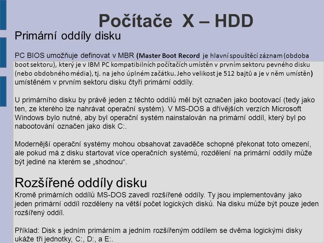Počítače X – HDD Primární oddíly disku PC BIOS umožňuje definovat v MBR ( Master Boot Record je hlavní spouštěcí záznam (obdoba boot sektoru), který j
