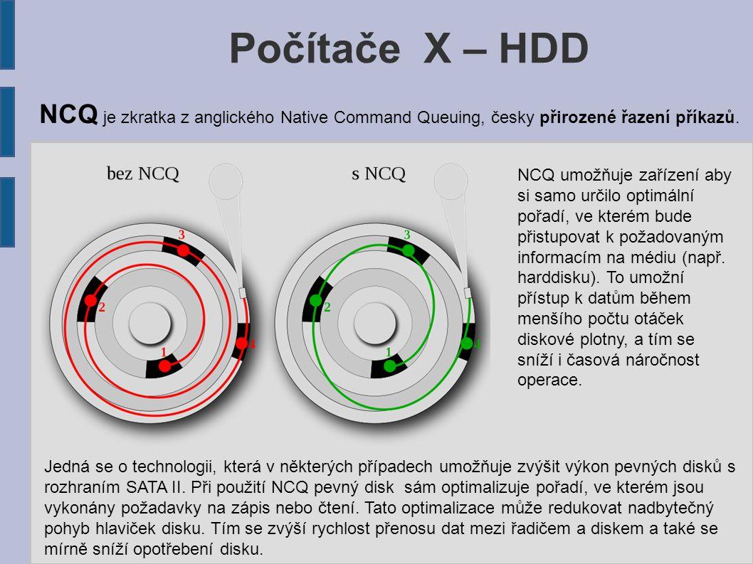 Počítače X – HDD Struktura disku (Cylindr-Hlava-Sektor): (A) cylindr (stopa, kružnice, válec) (B) sektor (úhlová výseč) (C) blok (nejmenší fyzicky zpracovatelná část dat) (D) cluster (nejmenší logická část souborového systému) Cluster Cluster (též alokační blok, alokační jednotka) je v počítači logická jednotka, do které se ukládají soubory a adresáře v souborovém systému.