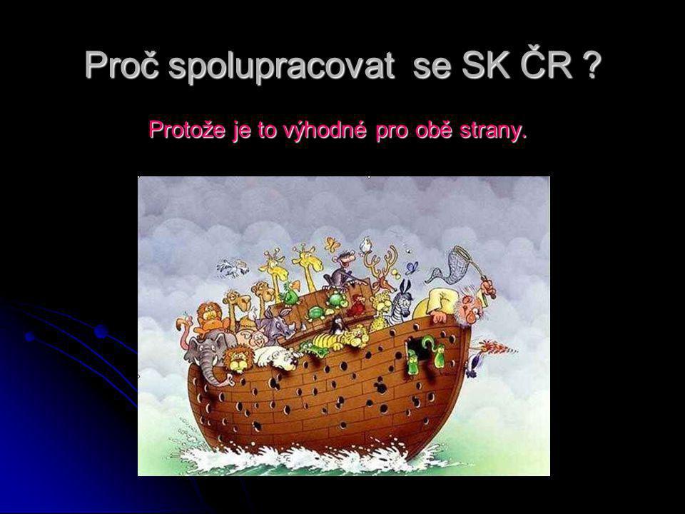Proč spolupracovat se SK ČR Protože je to výhodné pro obě strany.