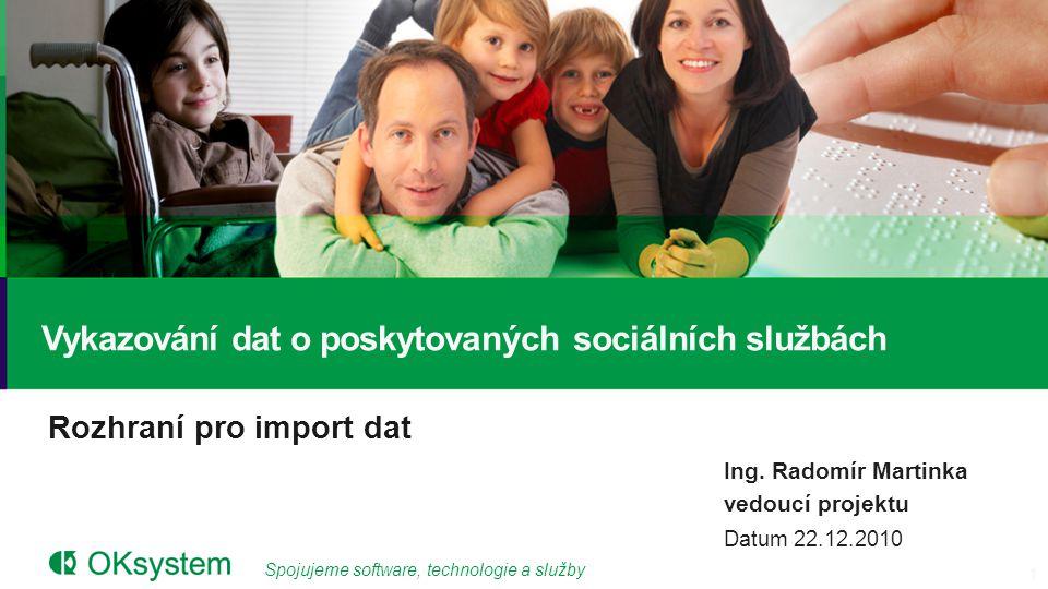 Spojujeme software, technologie a služby Rozhraní pro import dat Vykazování dat o poskytovaných sociálních službách Ing.