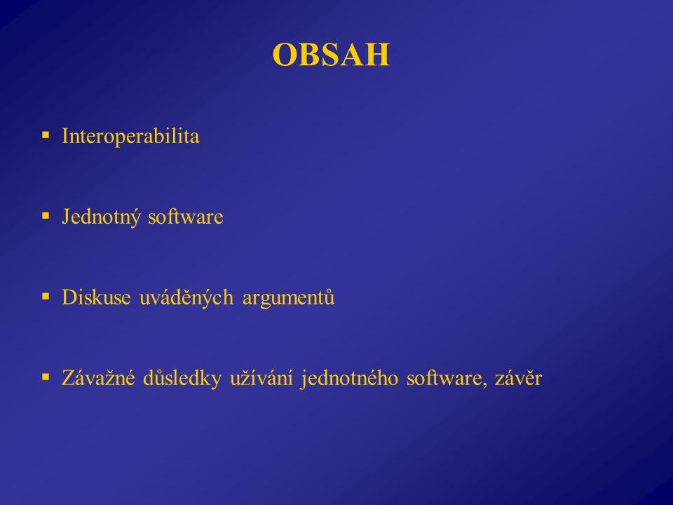 OBSAH IInteroperabilita JJednotný software DDiskuse uváděných argumentů ZZávažné důsledky užívání jednotného software, závěr