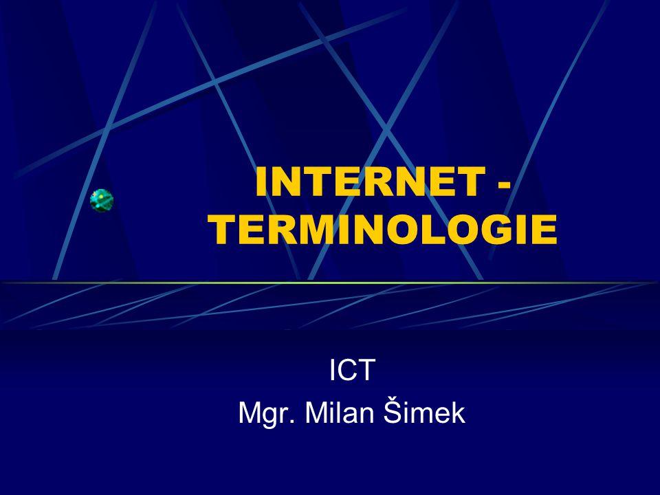 INTERNET - TERMINOLOGIE ICT Mgr. Milan Šimek