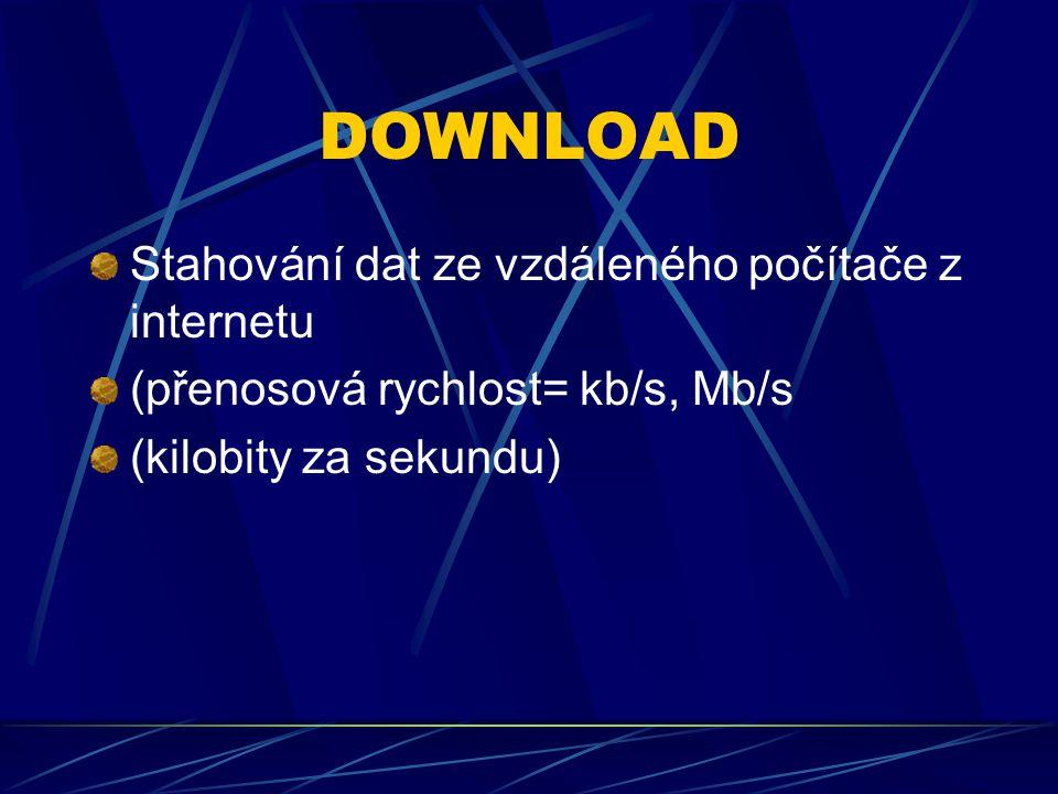 DOWNLOAD Stahování dat ze vzdáleného počítače z internetu (přenosová rychlost= kb/s, Mb/s (kilobity za sekundu)