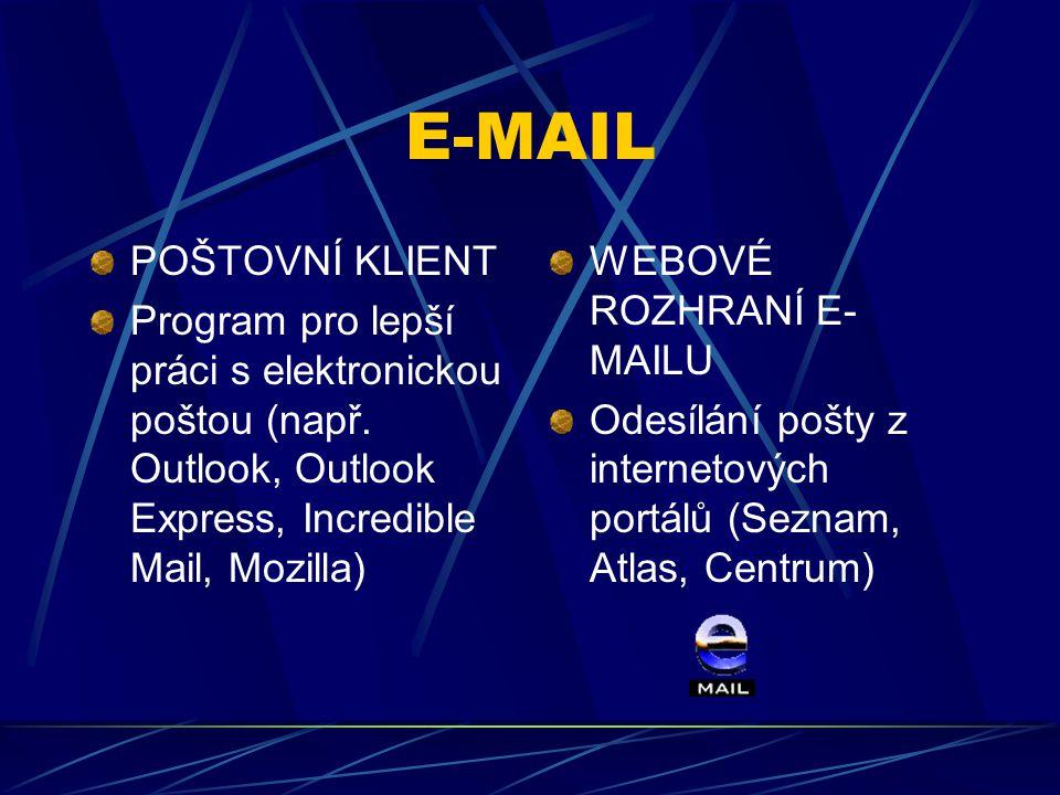 E-MAIL POŠTOVNÍ KLIENT Program pro lepší práci s elektronickou poštou (např. Outlook, Outlook Express, Incredible Mail, Mozilla) WEBOVÉ ROZHRANÍ E- MA