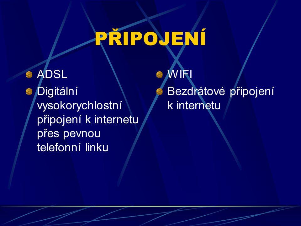 PŘIPOJENÍ ADSL Digitální vysokorychlostní připojení k internetu přes pevnou telefonní linku WIFI Bezdrátové připojení k internetu
