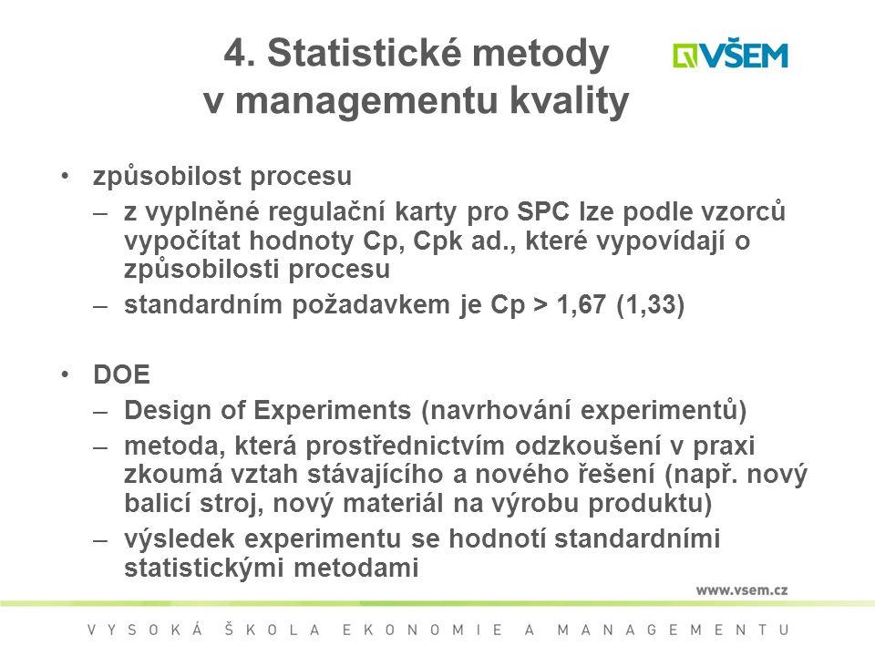 4. Statistické metody v managementu kvality způsobilost procesu –z vyplněné regulační karty pro SPC lze podle vzorců vypočítat hodnoty Cp, Cpk ad., kt
