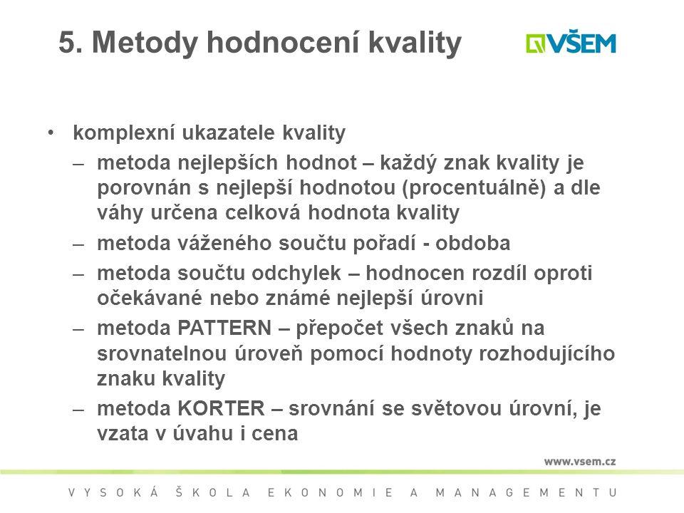 5. Metody hodnocení kvality komplexní ukazatele kvality –metoda nejlepších hodnot – každý znak kvality je porovnán s nejlepší hodnotou (procentuálně)